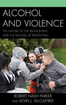 Alcohol and Violence: The Nature of the Relationship and the Promise of Prevention