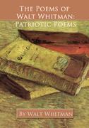 The Poems of Walt Whitman: Patriotic Poems