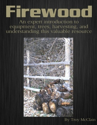 Firewood: An Expert Introduction to Equipment, Trees, Harvesting and Understanding This Valuable Resource