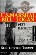 U.S. Marshal Bill Logan, Band 34: Sein letzter Trumpf