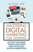 Mastering Digital Marketing for Starters: