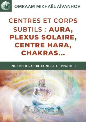 Centres et corps subtils : aura, plexus solaire, centre hara, chakras...