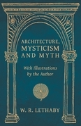 Architecture, Mysticism and Myth - With Illustrations by the Author