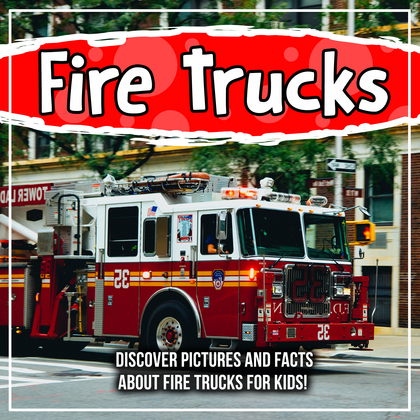 Fire Trucks: Discover Pictures and Facts About Fire Trucks For Kids!