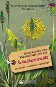 Wildkräuter und Wildfrüchte auf der Schwäbischen Alb. Erkennen, sammeln, anwenden