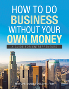 How to Do Business Without Your Own Money