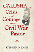 Galusha ...Crisis and Courage in a Civil War Pastor