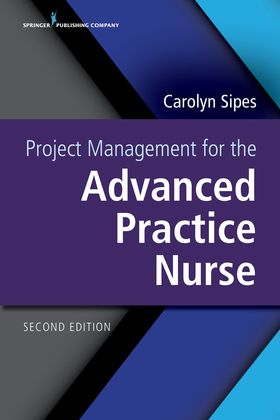 Project Management for the Advanced Practice Nurse, Second Edition