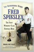 The Remarkable Story of Fred Spiksley