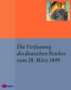 Die Verfassung des deutschen Reiches vom 28. März 1849