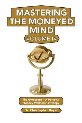 Mastering the Moneyed Mind, Volume IV