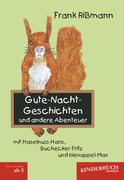 Gute-Nacht-Geschichten und andere Abenteuer mit Haselnuss-Hans, Buchecker-Fritz und Kienappel-Max