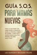 Guía S.O.S. para Mamás Nuevas