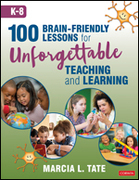 100 Brain-Friendly Lessons for Unforgettable Teaching and Learning (K-8)