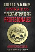 Guía S.O.S. para Flojos, Distraídos y Procrastinadores Profesionales