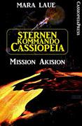 Sternenkommando Cassiopeia 1 - Mission Akision (Science Fiction Abenteuer)
