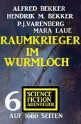 Raumkrieger im Wurmloch: 6 Science Fiction Abenteuer auf 1660 Seiten