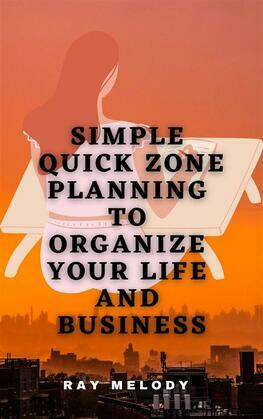 Simple Quick Zone Planning To Organize Your Life And Business