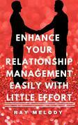Enhance Your Relationship Management Easily With Little Effort