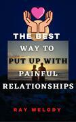 The Best Way To Put Up With Painful Relationships