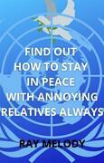 Find Out How To Stay In Peace With Annoying Relatives Always