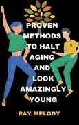Proven Methods To Halt Aging And Look Amazingly Young