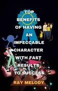 Top Benefits Of Having An Impeccable Character With Fast Results To Success