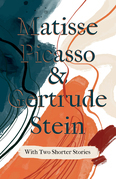 Matisse Picasso & Gertrude Stein - With Two Shorter Stories