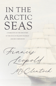 In the Arctic Seas - A Narrative of the Discovery of the Fate of Sir John Franklin and his Companions