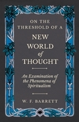 On The Threshold of a New World of Thought - An Examination of the Phenomena of Spiritualism