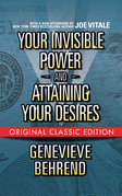 Your Invisible Power  and Attaining Your Desires (Original Classic Edition)