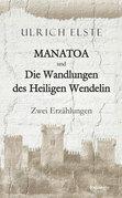 MANATOA und Die Wandlungen des Heiligen Wendelin