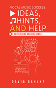 Vocal Music Success: Ideas, Hints, and Help for Singers and Directors