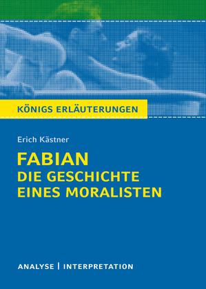 Königs Erläuterungen: Fabian. Die Geschichte eines Moralisten von Erich Kästner.