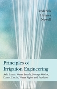Principles of Irrigation Engineering – Arid Lands, Water Supply, Storage Works, Dams, Canals, Water Rights and Products