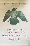Hints on the Management of Hawks and Practical Falconry
