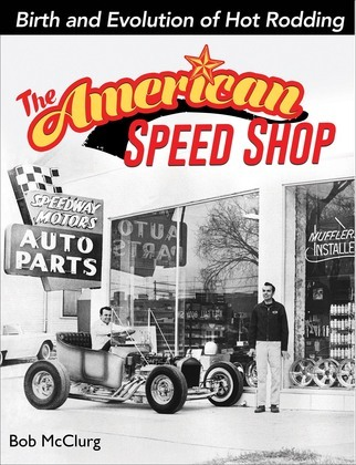 The American Speed Shop: Birth and Evolution of Hot Rodding