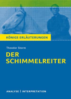 Der Schimmelreiter von Theodor Storm. Textanalyse und Interpretation mit ausführlicher Inhaltsangabe und Abituraufgaben mit Lösungen.