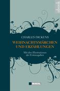 Charles Dickens: Weihnachtsmärchen und Weihnachtserzählungen