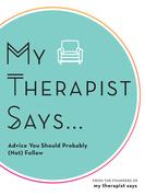 My Therapist Says