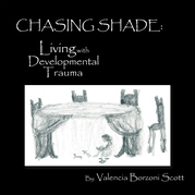 Chasing Shade: Living with Developmental Trauma