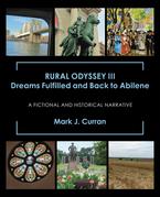 Rural Odyssey Iii Dreams Fulfilled and Back to Abilene