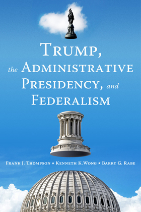 Trump, the Administrative Presidency, and Federalism