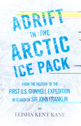 Adrift in the Arctic Ice Pack - From the History of the First U.S. Grinnell Expedition in Search of Sir John Franklin
