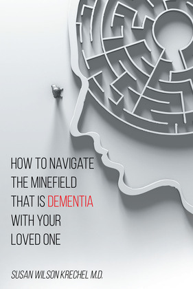 How to Navigate the Minefield That Is Dementia with Your Loved One