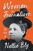 Women in Journalism - The Best of Nellie Bly