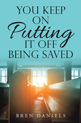 You Keep on Putting It off Being Saved