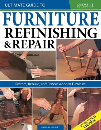 Ultimate Guide to Furniture Refinishing & Repair, 2nd Revised Edition
