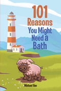 101 Reasons You Might Need a Bath