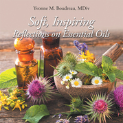 Soft,  Inspiring  Reflections on  Essential Oils